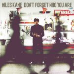 Don't forget who you are – Miles Kane
