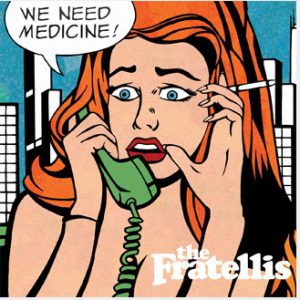 We Need Medicine – The Fratellis